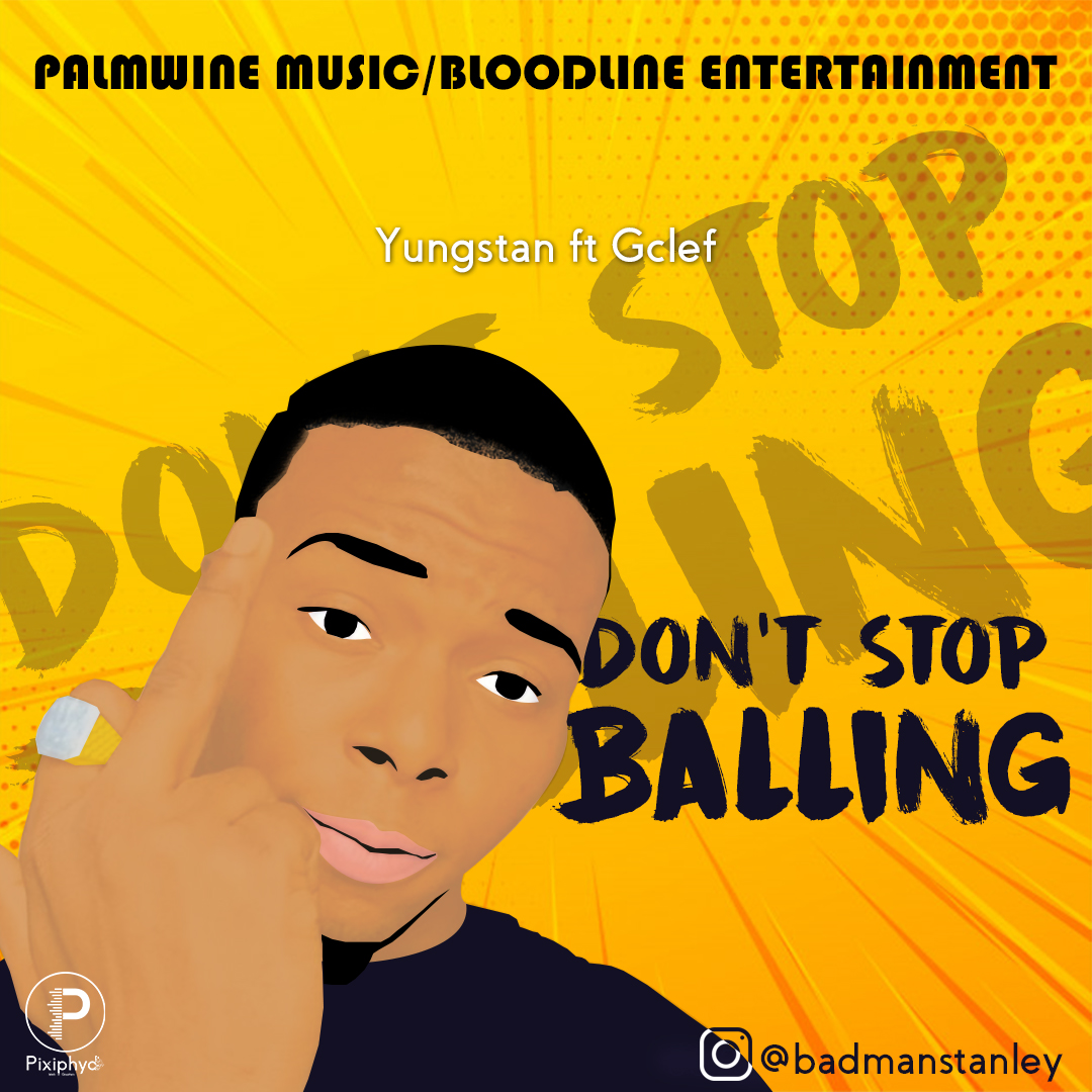 Yungstan Ft, Gclef - Don't Stop Balling